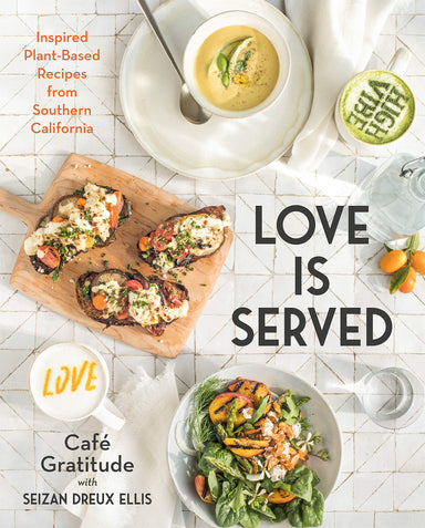 Cafe Gratitude Love is Served Cookbook
