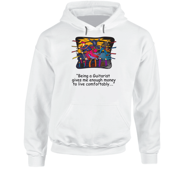 "•	""being A Guitarist Gives Me Enough Money To Live Comfortably…."" Hoodie, Tshirtgang, T-Shirt, a-a-being-a-guitarist-gives-me-enough-money-to-live-comfortablya-a-hoodie, a"