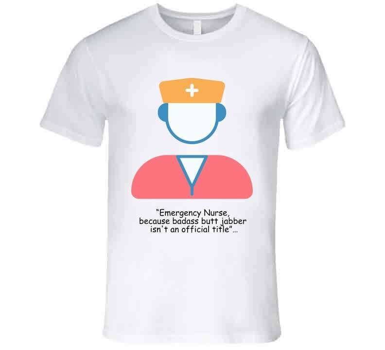 "•	""emergency Nurse, Because Badass Butt Jabber Isn't An Official Title""… Ladies T Shirt, Tshirtgang, T-Shirt, a-a-emergency-nurse-because-badass-butt-jabber-isnt-an-offici"