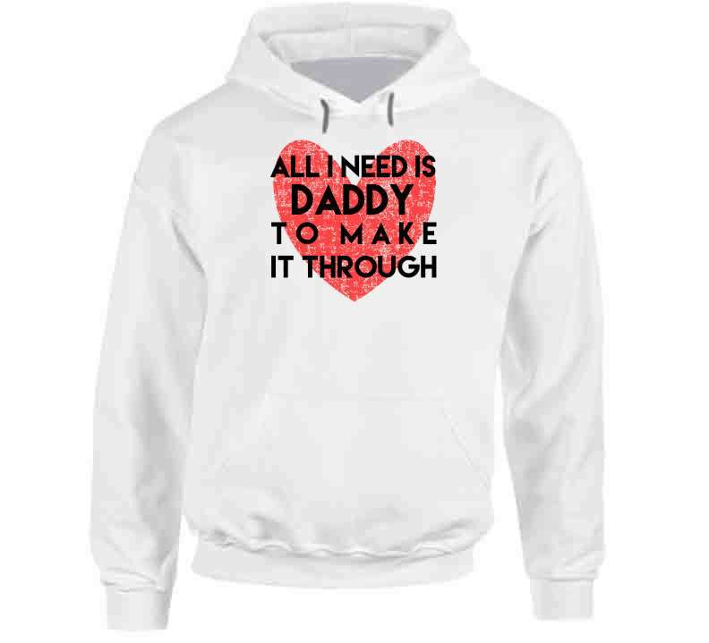 All I Need Is Daddy To Make It Through Long Sleeve T Shirt, Tshirtgang, T-Shirt, all-i-need-is-daddy-to-make-it-through-long-sleeve-t-shirt, all, daddy, it, long, make, need, sleeve, spo-defa