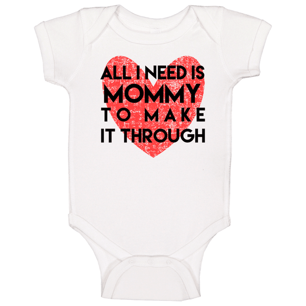 All I Need Is Mommy To Make It Through Baby One Piece, Tshirtgang, T-Shirt, all-i-need-is-mommy-to-make-it-through-baby-one-piece, all, baby, it, make, mommy, need, one, piece, spo-default, s