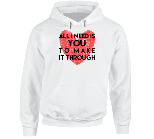 All I Need Is You To Make It Through Hoodie, Tshirtgang, T-Shirt, all-i-need-is-you-to-make-it-through-hoodie, all, hoodie, it, make, need, spo-default, spo-disabled, through, to, various, yo