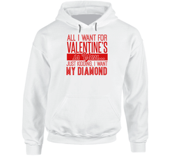 All I Want For Valentine Is You... Just Kidding, I Want... Hoodie, Tshirtgang, T-Shirt, all-i-want-for-valentine-is-you-just-kidding-i-want-hoodie, all, for, hoodie, just, kidding, spo-defaul