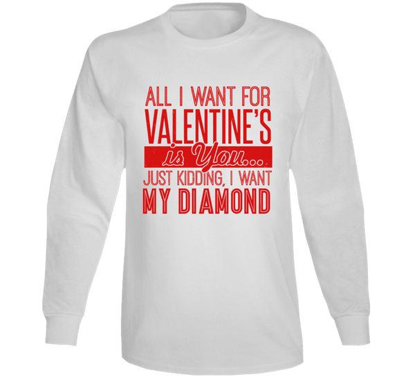 All I Want For Valentine Is You... Just Kidding, I Want... Long Sleeve T Shirt, Tshirtgang, T-Shirt, all-i-want-for-valentine-is-you-just-kidding-i-want-long-sleeve-t-shirt, all, for, just, k