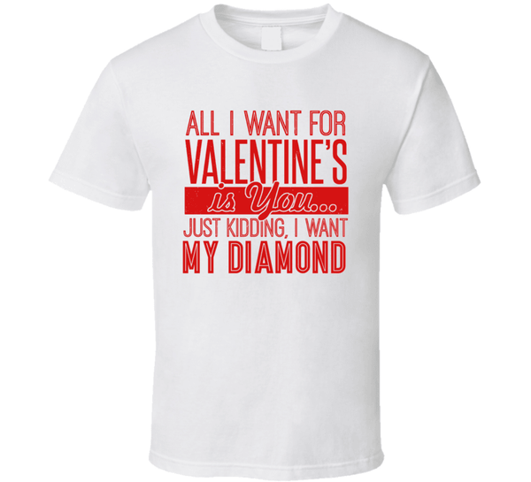 All I Want For Valentine Is You... Just Kidding, I Want... T Shirt, Tshirtgang, T-Shirt, all-i-want-for-valentine-is-you-just-kidding-i-want-t-shirt, all, for, just, kidding, spo-default, spo