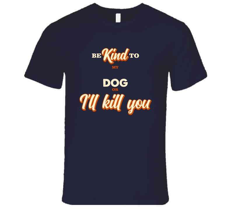 Be Kind To My Dog Or I Will Kill You Hoodie, Tshirtgang, T-Shirt, be-kind-to-my-dog-or-i-will-kill-you-hoodie, be, dog, hoodie, kill, kind, my, or, spo-default, spo-disabled, to, various, wil