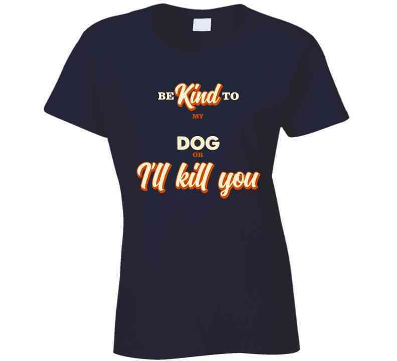 Be Kind To My Dog Or I Will Kill You Long Sleeve T Shirt, Tshirtgang, T-Shirt, be-kind-to-my-dog-or-i-will-kill-you-long-sleeve-t-shirt, be, dog, kill, kind, long, my, or, sleeve, spo-default