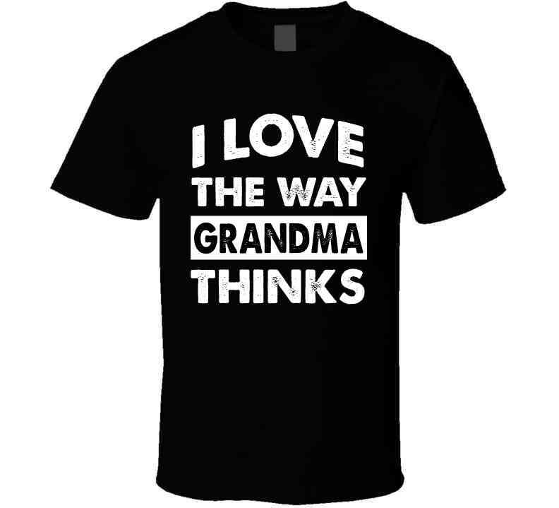 I Love The Way Grandma Thinks Ladies T Shirt, Tshirtgang, T-Shirt, i-love-the-way-grandma-thinks-ladies-t-shirt, grandma, ladies, love, spo-default, spo-disabled, thinks, various, way