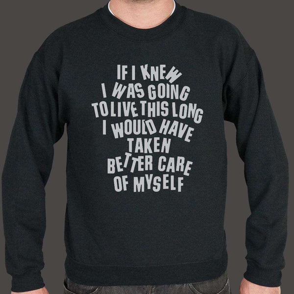 If I Knew I Was Going To Live This Long, I Would Have Taken Better Care Of Myself Sweater (Mens), US Drop Ship, Sweatshirt, usds-6dtm-1905unisex, funny, spo-default, spo-disabled, tank, tops