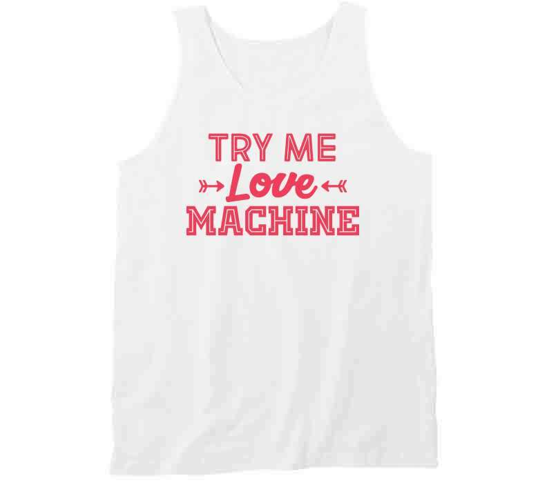 Try Me, Love Machine T Shirt, Tshirtgang, T-Shirt, try-me-love-machine-t-shirt, love, machine, me, spo-default, spo-disabled, try