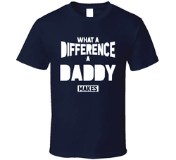 What A Difference A Daddy Makes T Shirt, Tshirtgang, T-Shirt, what-a-difference-a-daddy-makes-t-shirt, a, daddy, difference, makes, names, spo-default, spo-disabled, what