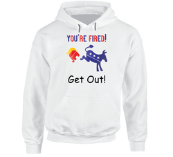 You Are Fired-get Out Hoodie, Tshirtgang, T-Shirt, you-are-fired-get-out-hoodie, are, fired, get, hoodie, out, political, spo-default, spo-disabled, you