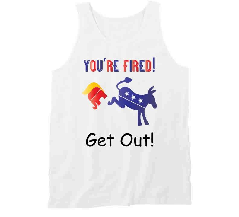 You Are Fired-get Out Ladies T Shirt, Tshirtgang, T-Shirt, you-are-fired-get-out-ladies-t-shirt, are, fired, get, ladies, out, political, spo-default, spo-disabled, you
