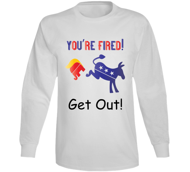 You Are Fired-get Out Long Sleeve T Shirt, Tshirtgang, T-Shirt, you-are-fired-get-out-long-sleeve-t-shirt, are, fired, get, long, out, political, sleeve, spo-default, spo-disabled, you