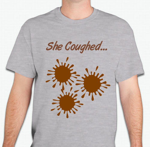 SHE COUGHED! T-SHIRT