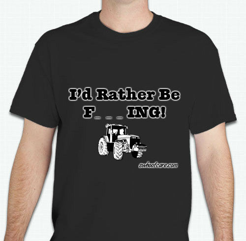 I'd Rather Be F_ _ _ ing! - T-Shirt