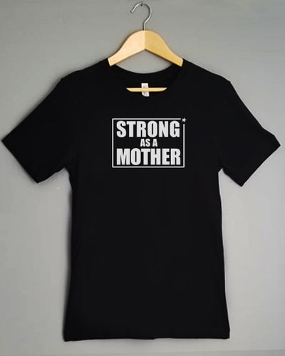 T-Shirt - STRONG AS A MOTHER