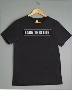 T-Shirt - EARN THIS LIFE