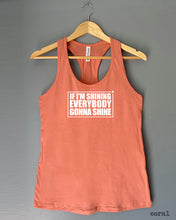 Load image into Gallery viewer, Racerback Tank Top - IF I'M SHINING, EVERYBODY GONNA SHINE