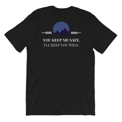 You Keep Me Safe. I'll Keep You Wild T-Shirt
