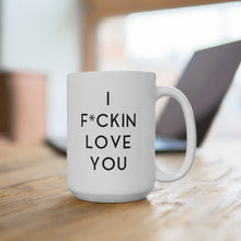 Load image into Gallery viewer, I F*CKIN LOVE YOU - White Mug 15oz