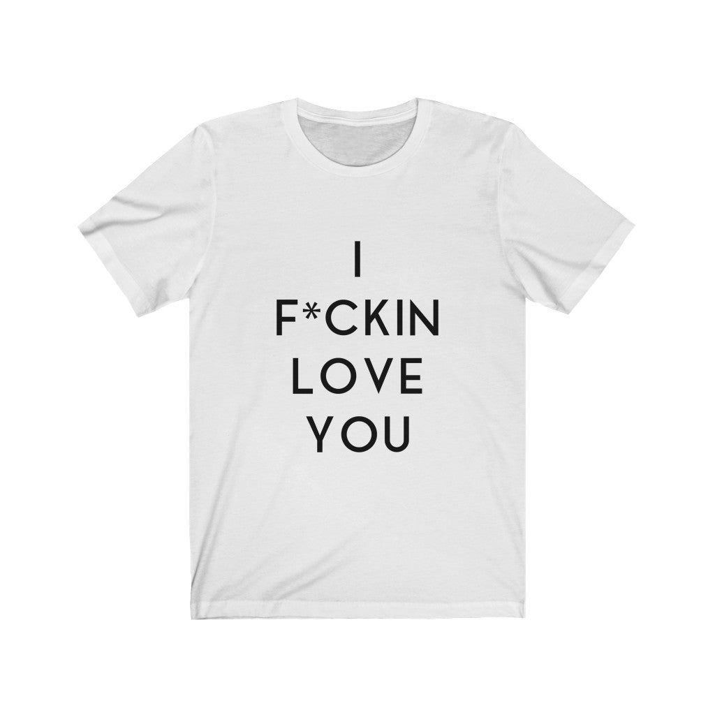 I F*CKIN LOVE YOU - Unisex Jersey Short Sleeve Tee (Black on White)