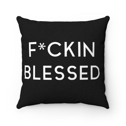 FUCKIN BLESSED - Spun Polyester Square Pillow
