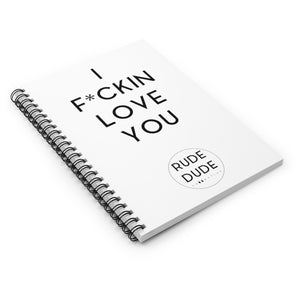 I FUCKIN LOVE YOU - Spiral Notebook - Ruled Line