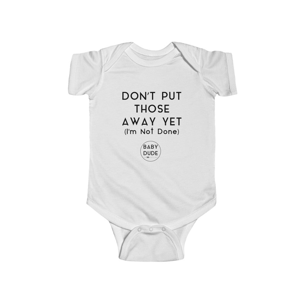 DON'T PUT THOSE AWAY - Infant Fine Jersey Bodysuit
