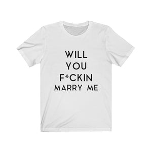 WILL YOU F*CKIN MARRY ME - Unisex Jersey Short Sleeve Tee (Black on White)