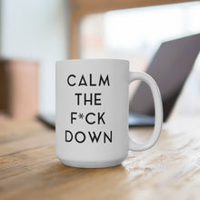 Load image into Gallery viewer, CALM THE F*CK DOWN - White Mug 15oz