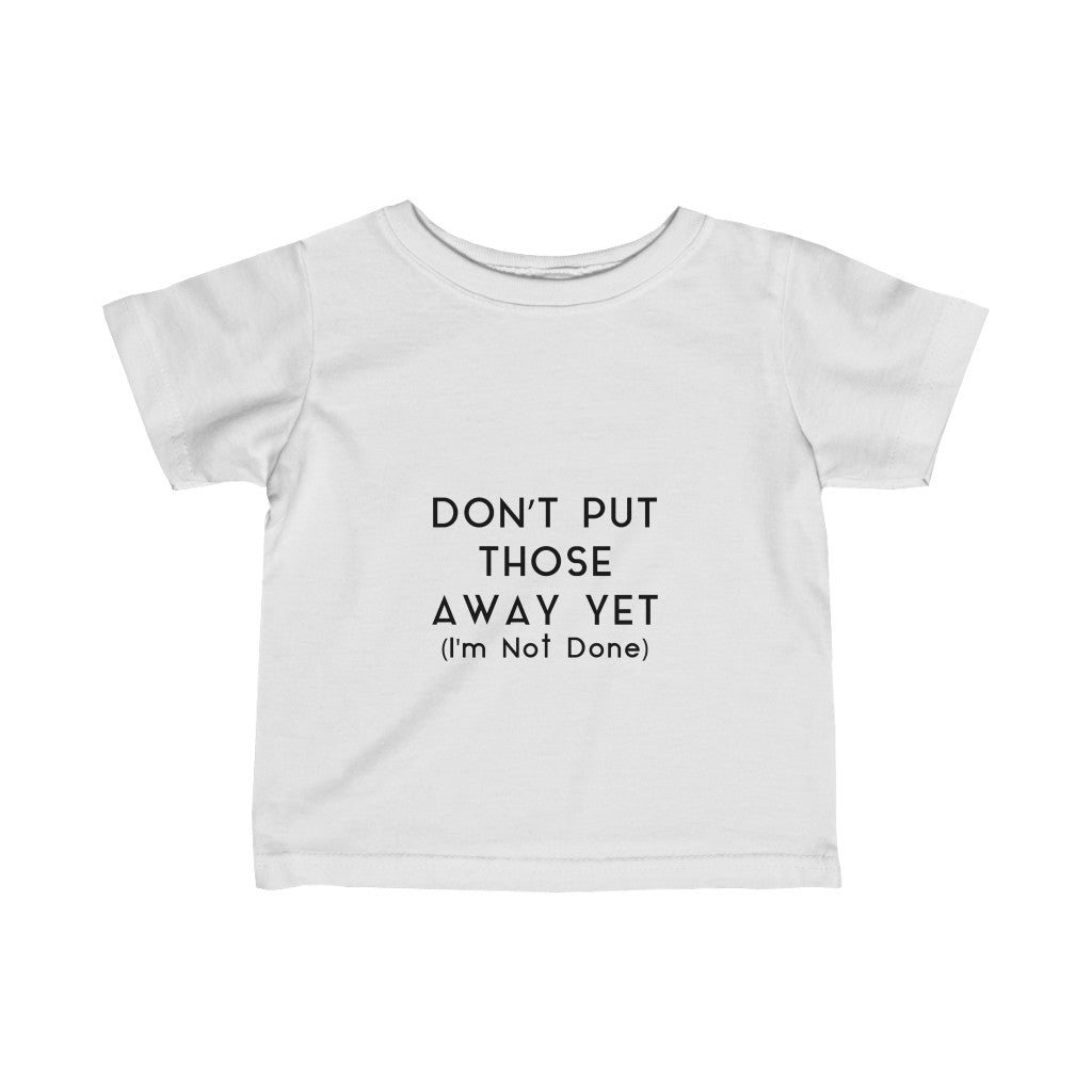 DON'T PUT THOSE AWAY - Infant Fine Jersey Tee