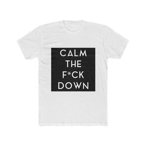 CALM THE F*CK DOWN (large image) - Unisex Cotton Crew Tee