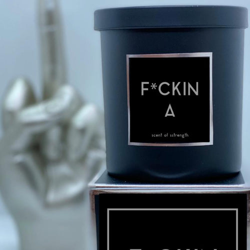 F*CKIN A Candle - Scent of Strength