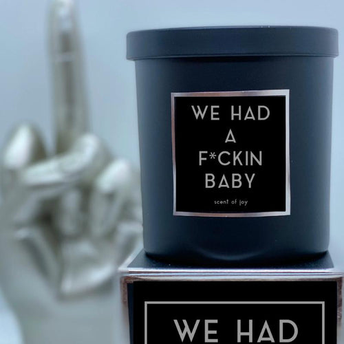 WE HAD A F*CKIN BABY Candle - Scent of Joy