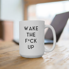 Load image into Gallery viewer, WAKE THE F*CK UP - White Mug 15oz