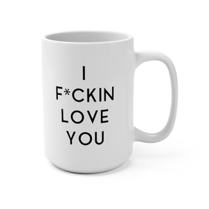 I F*CKIN LOVE YOU - White Mug 15oz