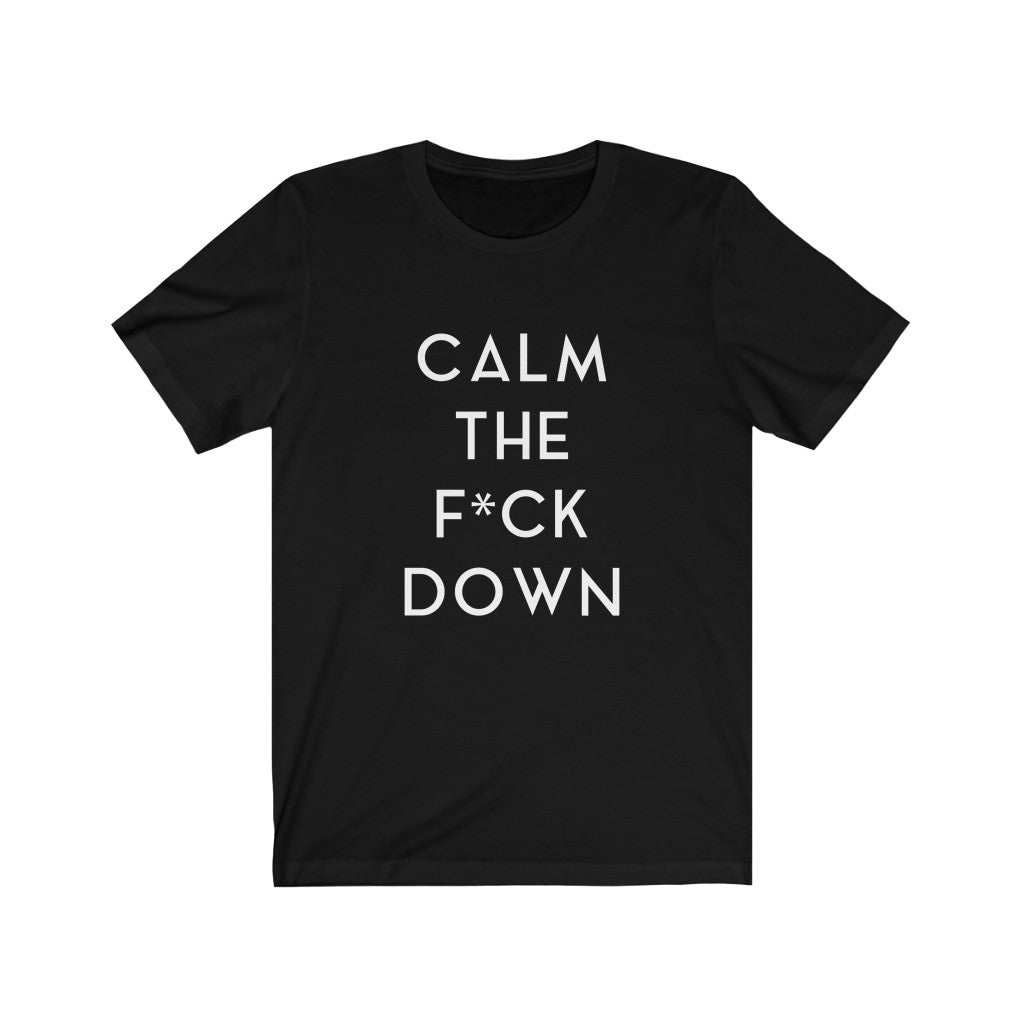 CALM THE F*CK DOWN - Unisex Jersey Short Sleeve Tee (White on Black)