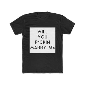 WILL YOU F*CKIN MARRY ME (large image) - Unisex Cotton Crew Tee