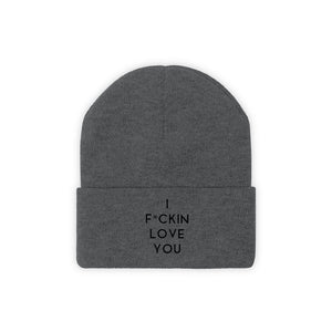 I FUCKIN LOVE YOU - Knit Beanie