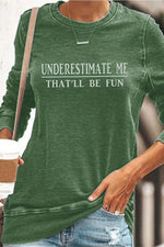 Underestimate Me Thatll Be Fun Print Casual T-shirt