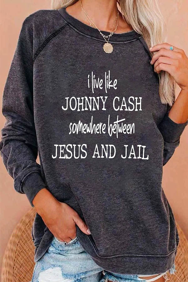 I Live Like Johnny Cash Somewhere Between Jesus And Jail Letter Print Casual WomanT-shirts