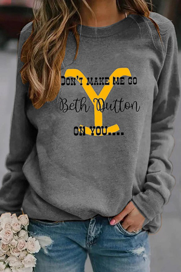 Dont Make Me Go Beth Dutton On You Yellowstone Print Sweatshirt