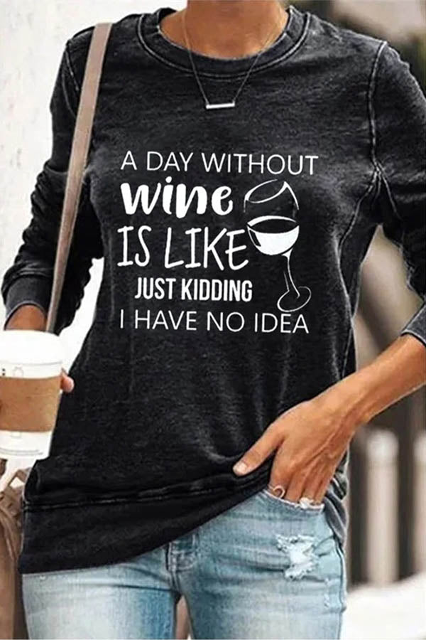 A Day Without Wine Is Like Just Kidding I Have No Idea Letter Glasses Print Classic T-shirt