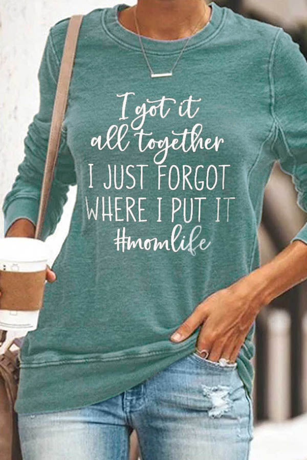 I Got It All Together I Just Forgot Where I Put It Funny Mom Life Letter Print T-shirt