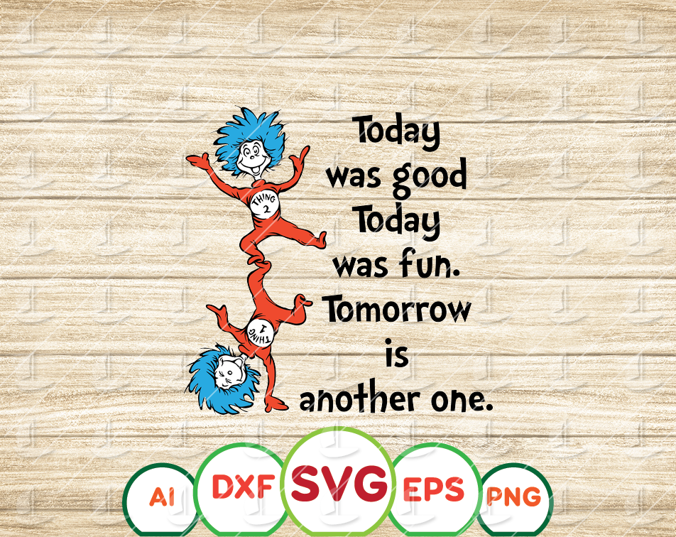 Today is good Today is fun svg, Thing one Thing two svg, Dr Seuss svg, Sayings Quotes svg, dxf, clipart, vector, print files, sublimation - EaseDesignStudio