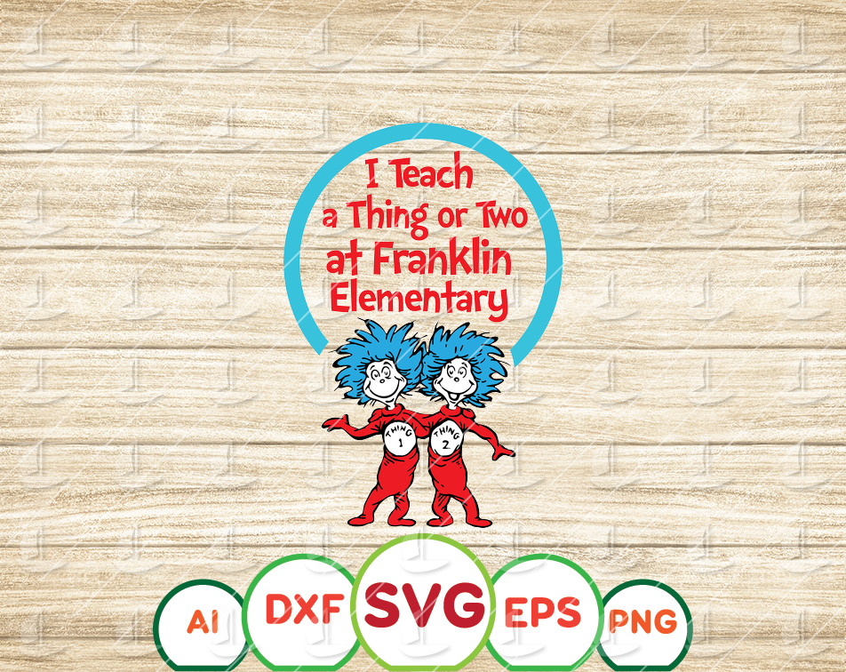 Personalized I teach a thing or two Custom name of school svg, Dr Seuss Teacher svg, Your school name svg, cut files, dxf, png, vector - EaseDesignStudio