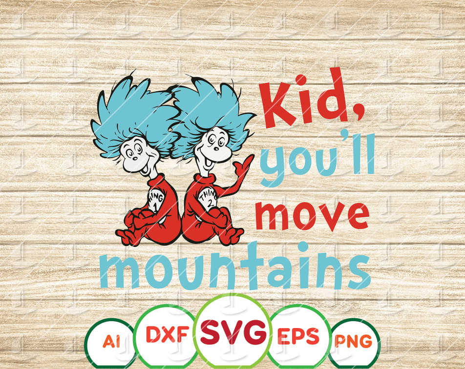 Kid You will move mountains svg, Thing one two svg, Dr. Seuss svg, Read across America svg, shirt design, sublimation, iron on, png, dxf - EaseDesignStudio