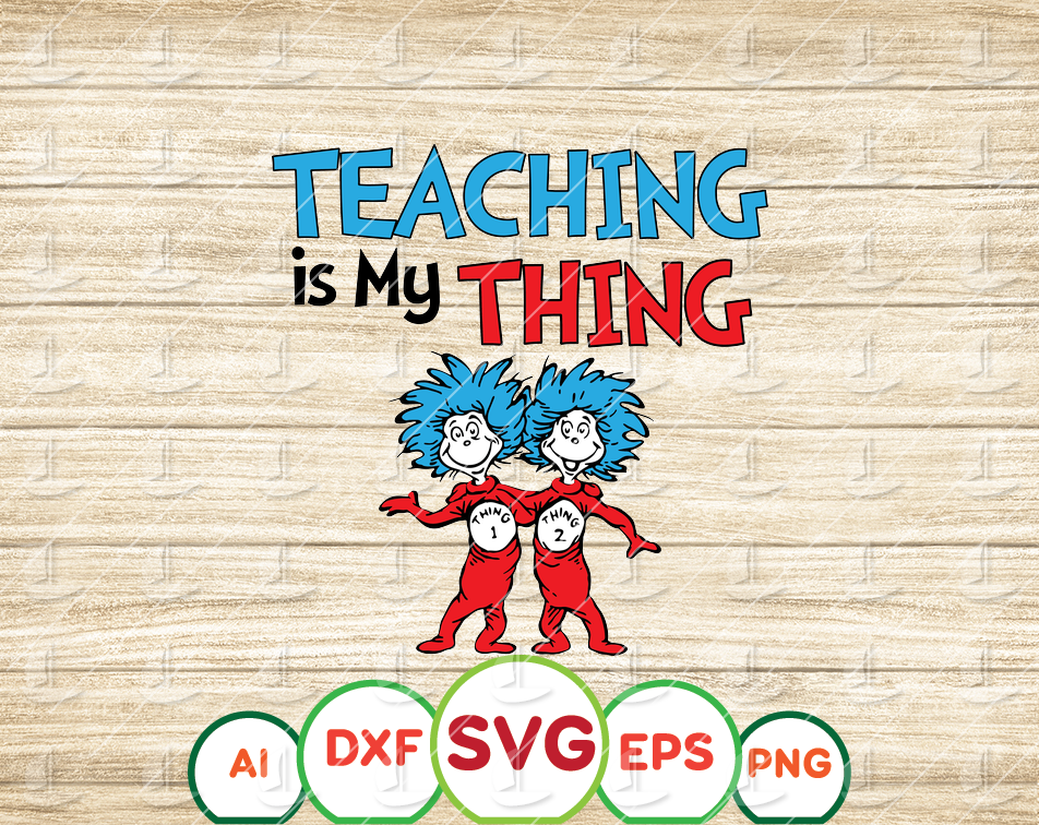 Teaching is my thing svg, Teacher svg, Thing one thing two svg, Dr Seuss svg, Read across America, cut files, dxf, png, vector, clipart - EaseDesignStudio
