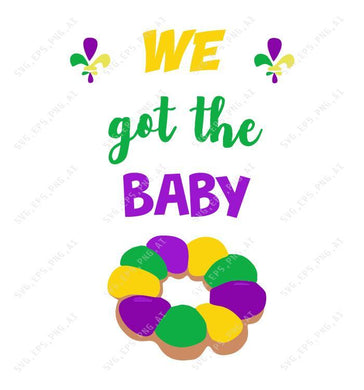 Mardi Gras SVG - We got the baby  svg, png, dxf, eps digital download - EaseDesignStudio